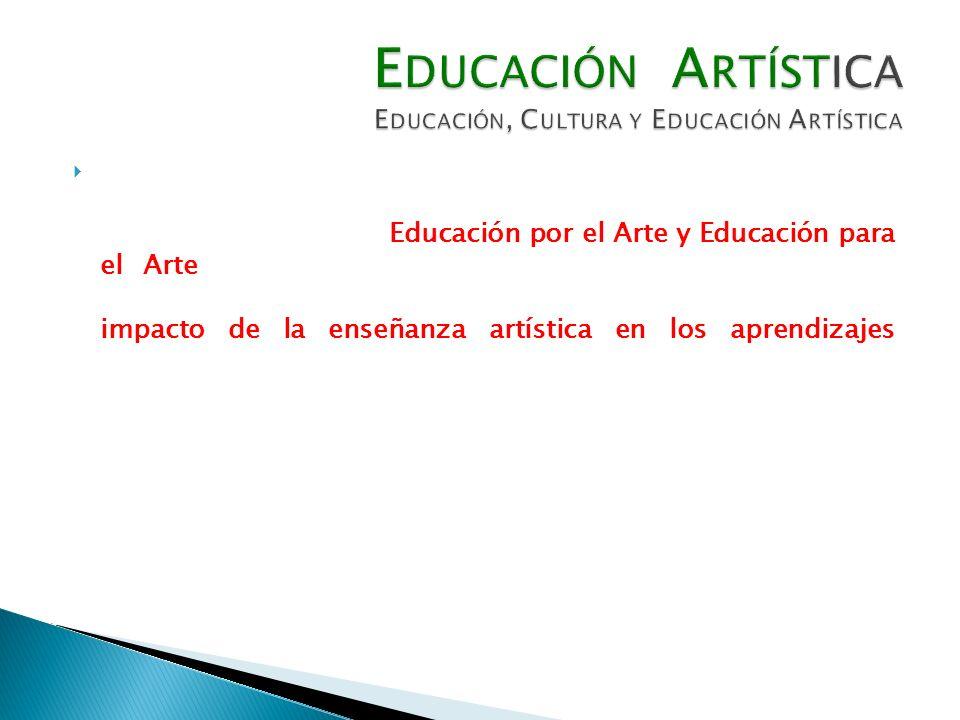 El esquema teórico conceptual para definir que entendemos por Educación Artística, nos remite a –entre otros- referentes tales como Educación por el Arte y Educación para el Arte (PADILLA 2007) pero es cierto también que no existen muchas referencias a estudios que demuestren el impacto de la enseñanza artística en los aprendizajes (LAURET 2007) o que den cuenta del estado del arte de ella (HUTZEL 2007, HIDALGO 2007); ya sea desde la cultura tradicional formal (MARIANGEL 2007) o desde la formación diferenciada que de cuenta y asuma una perspectiva de una pedagogía cultural basada en la educación democrática y transdisciplinaria (TASSIN 2007).