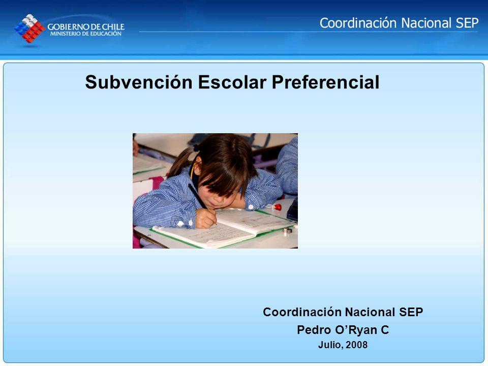 Coordinación Nacional SEP Pedro ORyan C Julio, 2008 Subvención Escolar Preferencial