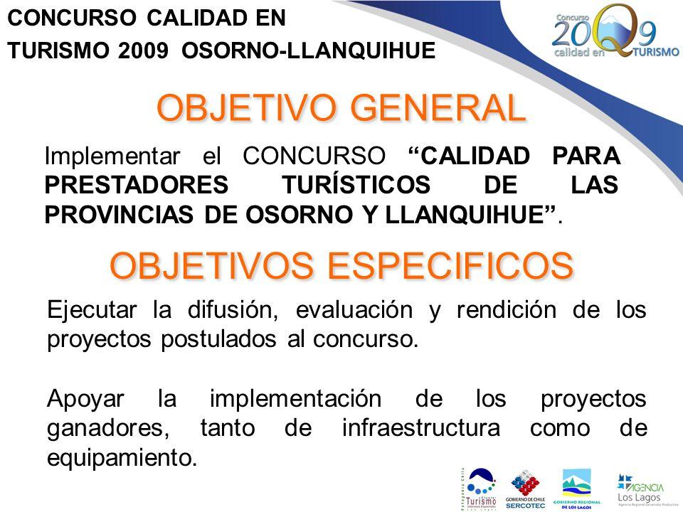 CONCURSO CALIDAD EN TURISMO 2009 OSORNO-LLANQUIHUE OBJETIVO GENERAL Implementar el CONCURSO CALIDAD PARA PRESTADORES TURÍSTICOS DE LAS PROVINCIAS DE O