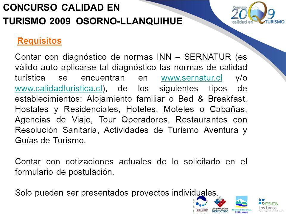 CONCURSO CALIDAD EN TURISMO 2009 OSORNO-LLANQUIHUE Requisitos Contar con diagnóstico de normas INN – SERNATUR (es válido auto aplicarse tal diagnóstic