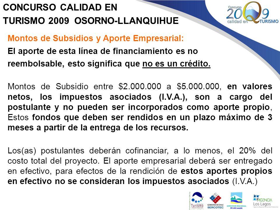 CONCURSO CALIDAD EN TURISMO 2009 OSORNO-LLANQUIHUE Montos de Subsidios y Aporte Empresarial: El aporte de esta línea de financiamiento es no reembolsa