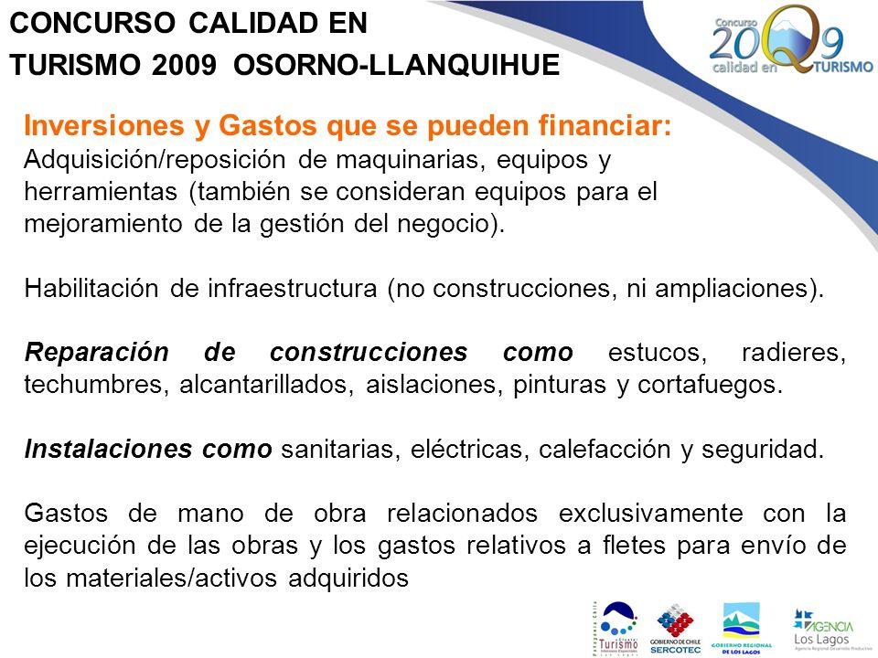 CONCURSO CALIDAD EN TURISMO 2009 OSORNO-LLANQUIHUE Inversiones y Gastos que se pueden financiar: Adquisición/reposición de maquinarias, equipos y herr