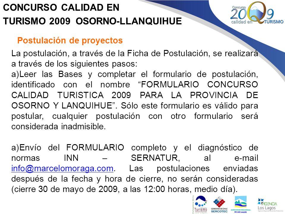 CONCURSO CALIDAD EN TURISMO 2009 OSORNO-LLANQUIHUE Postulación de proyectos La postulación, a través de la Ficha de Postulación, se realizará a través