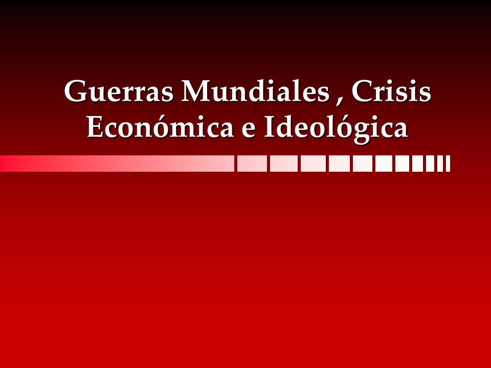 Guerras Mundiales, Crisis Económica e Ideológica