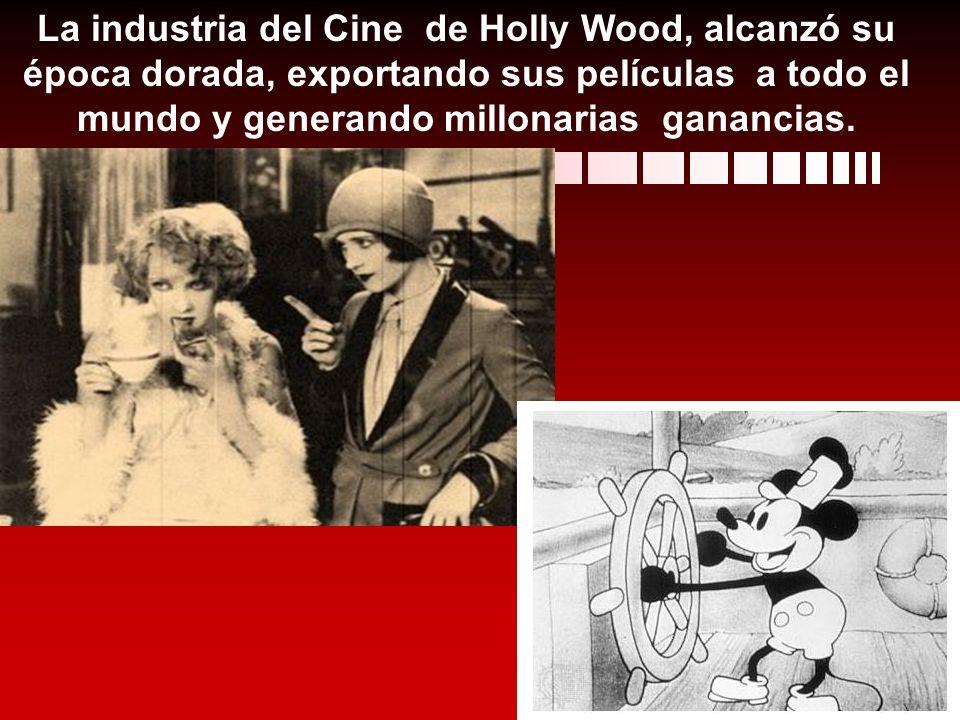 La industria del Cine de Holly Wood, alcanzó su época dorada, exportando sus películas a todo el mundo y generando millonarias ganancias.