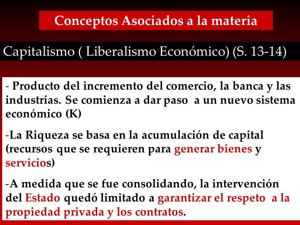 Conceptos Asociados a la materia Capitalismo ( Liberalismo Económico) (S. 13-14) - Producto del incremento del comercio, la banca y las industrias. Se