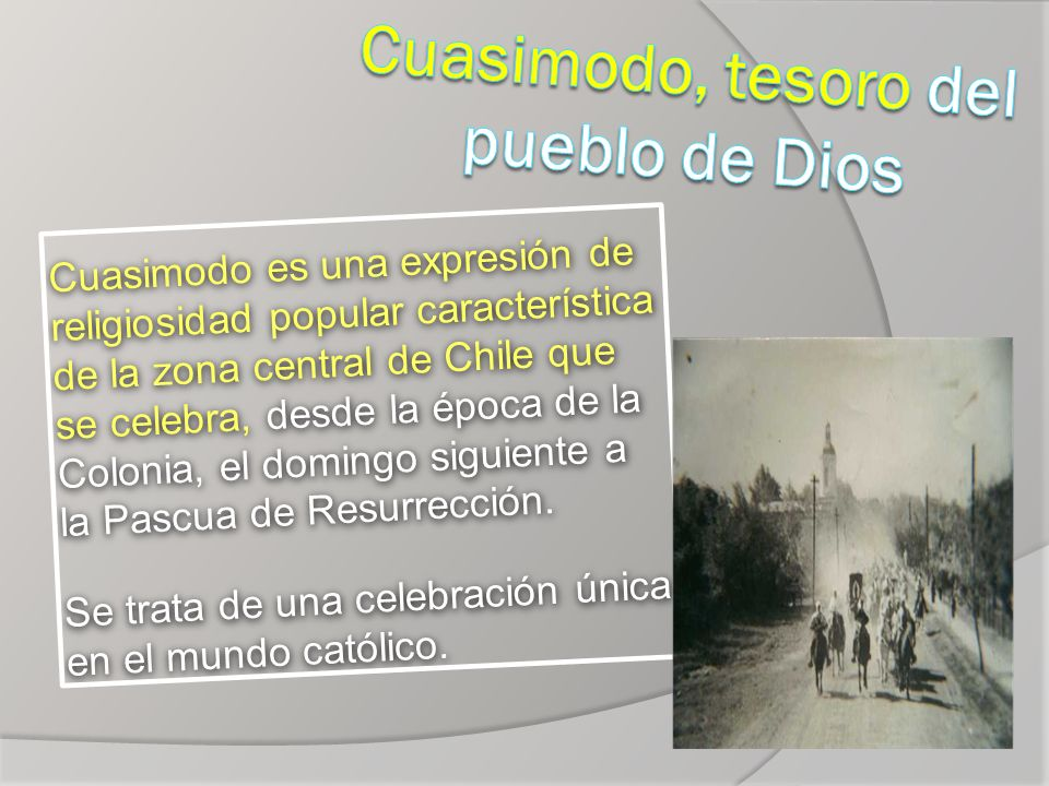 Cuasimodo es una expresión de religiosidad popular característica de la zona central de Chile que se celebra, desde la época de la Colonia, el domingo