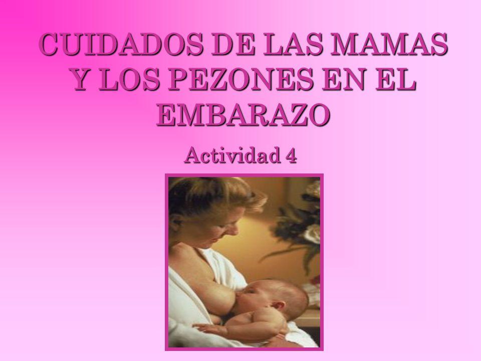 CUIDADOS DE LAS MAMAS Y LOS PEZONES EN EL EMBARAZO Actividad 4