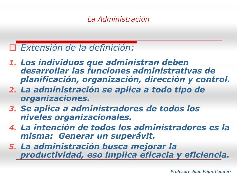 Profesor: Juan Papic Condori El desarrollo de estas funciones constituyen el proceso administrativo.