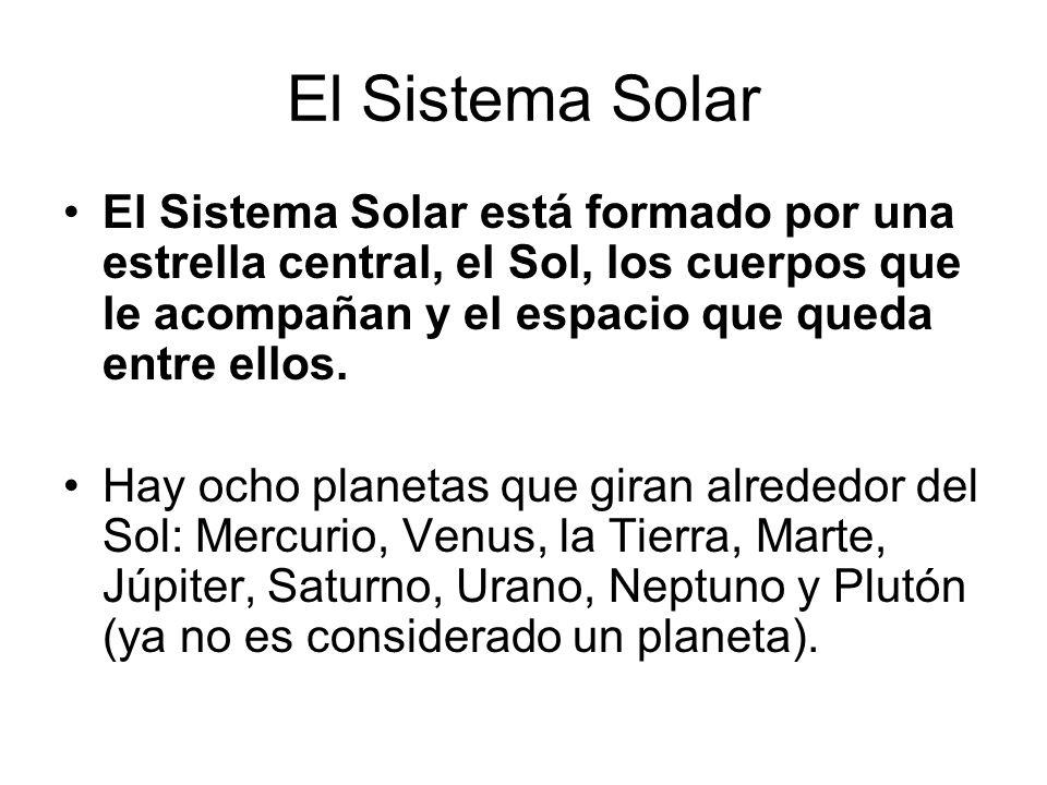 El Sistema Solar El Sistema Solar está formado por una estrella central, el Sol, los cuerpos que le acompañan y el espacio que queda entre ellos. Hay
