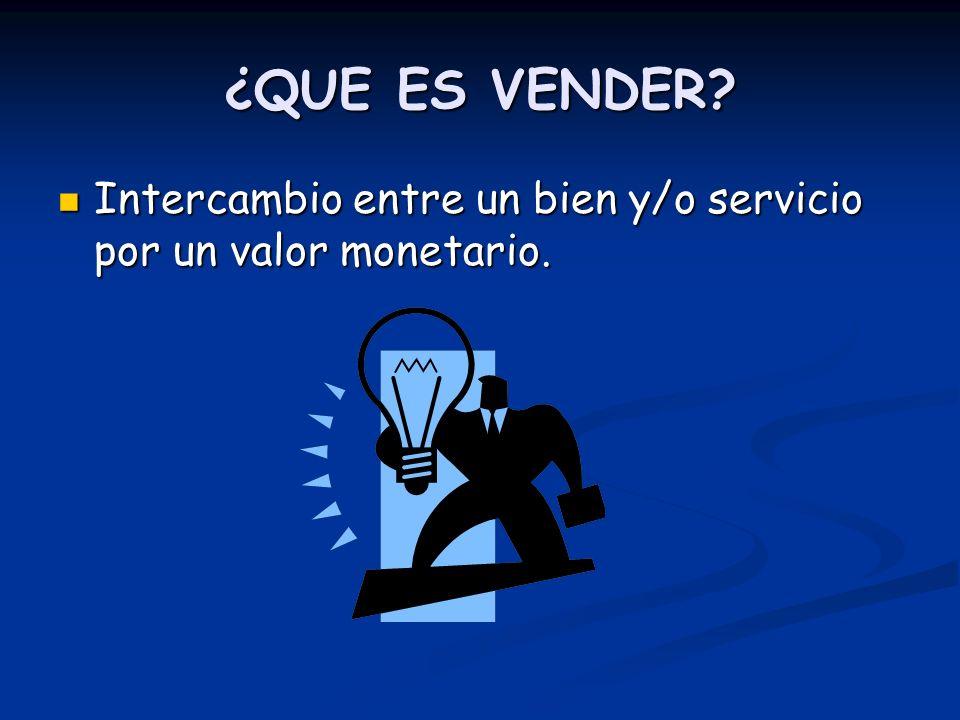 ¿QUE ES VENDER? Intercambio entre un bien y/o servicio por un valor monetario. Intercambio entre un bien y/o servicio por un valor monetario.