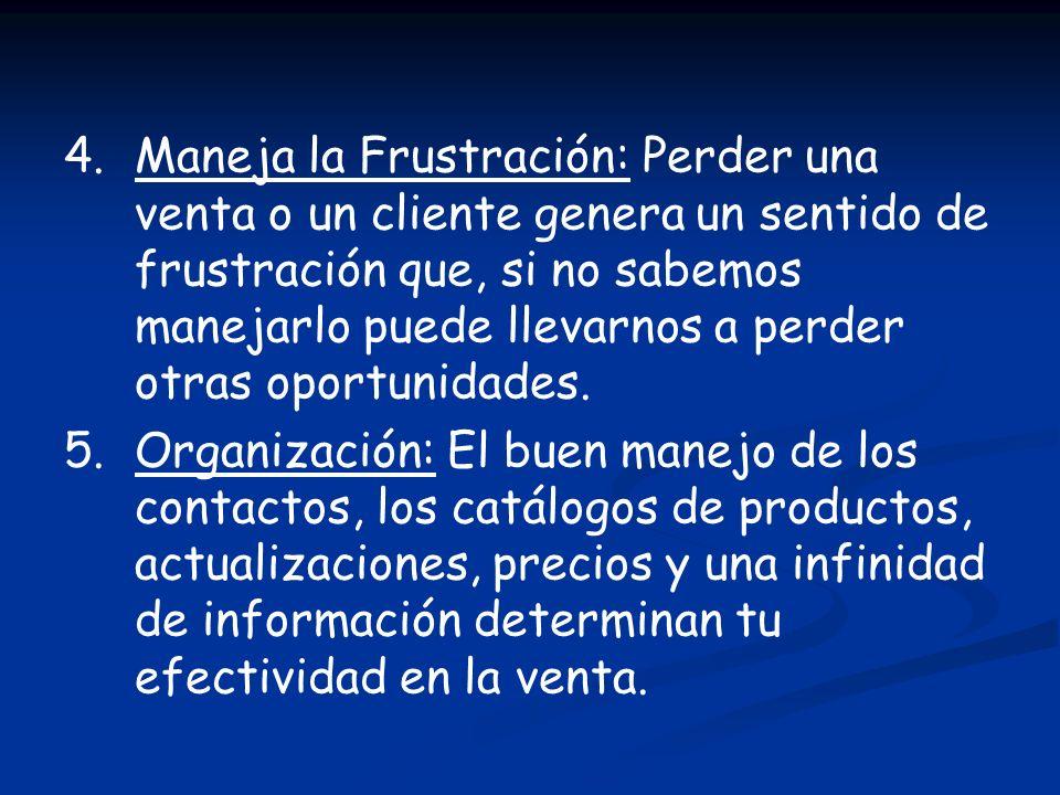 4.Maneja la Frustración: Perder una venta o un cliente genera un sentido de frustración que, si no sabemos manejarlo puede llevarnos a perder otras op