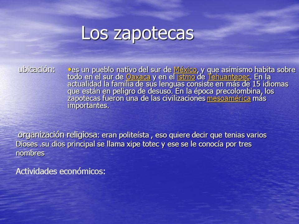 Los zapotecas Los zapotecas ubicación: es un pueblo nativo del sur de México, y que asimismo habita sobre todo en el sur de Oaxaca y en el istmo de Tehuantepec.