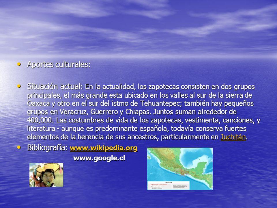 Aportes culturales: Aportes culturales: Situación actual : En la actualidad, los zapotecas consisten en dos grupos principales, el más grande esta ubicado en los valles al sur de la sierra de Oaxaca y otro en el sur del istmo de Tehuantepec; también hay pequeños grupos en Veracruz, Guerrero y Chiapas.