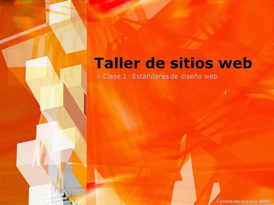Taller de sitios web > Clase 1: Estándares de diseño web Cursos de verano 2009