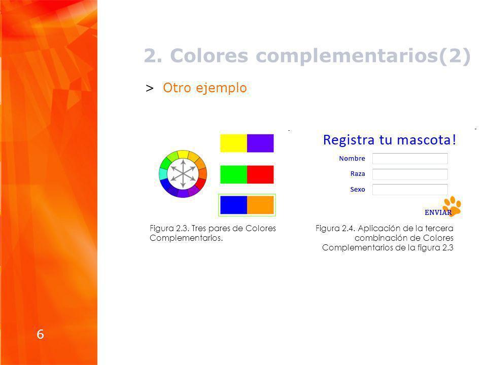2. Colores complementarios(2) 6 >Otro ejemplo Figura 2.4. Aplicación de la tercera combinación de Colores Complementarios de la figura 2.3 Figura 2.3.