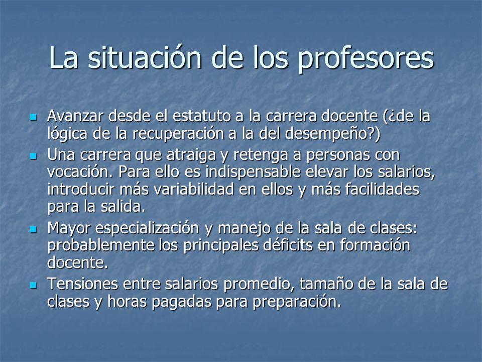 La situación de los profesores Avanzar desde el estatuto a la carrera docente (¿de la lógica de la recuperación a la del desempeño?) Avanzar desde el