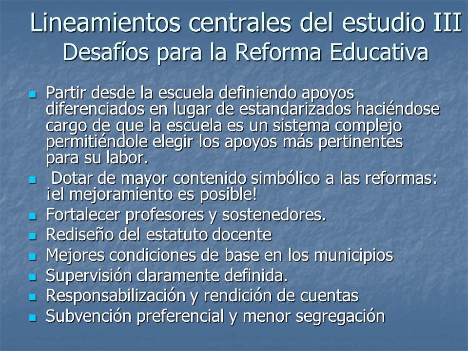 Lineamientos centrales del estudio III Desafíos para la Reforma Educativa Partir desde la escuela definiendo apoyos diferenciados en lugar de estandar