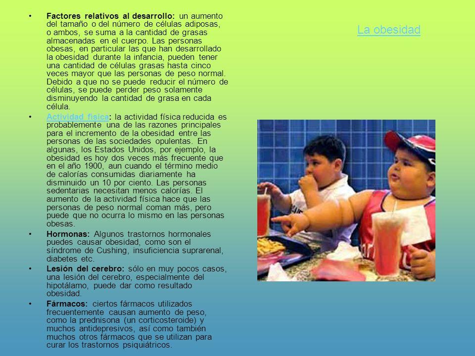 Factores relativos al desarrollo: un aumento del tamaño o del número de células adiposas, o ambos, se suma a la cantidad de grasas almacenadas en el c