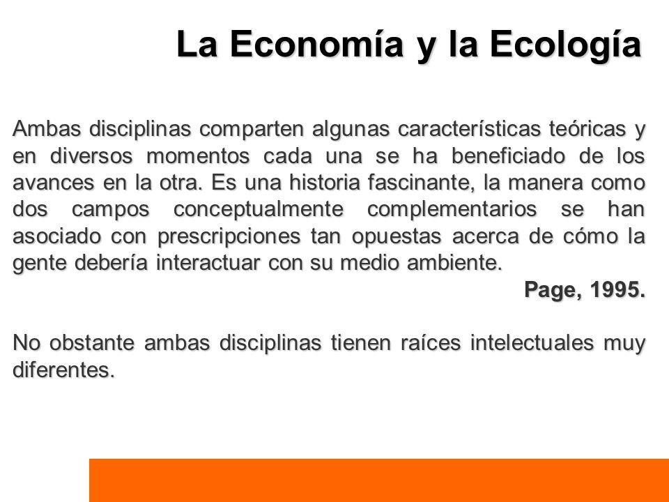 La Economía y la Ecología Ambas disciplinas comparten algunas características teóricas y en diversos momentos cada una se ha beneficiado de los avance