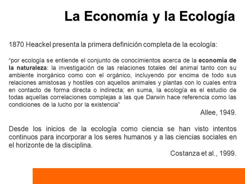 La Economía y la Ecología 1870 Heackel presenta la primera definición completa de la ecología: por ecología se entiende el conjunto de conocimientos a