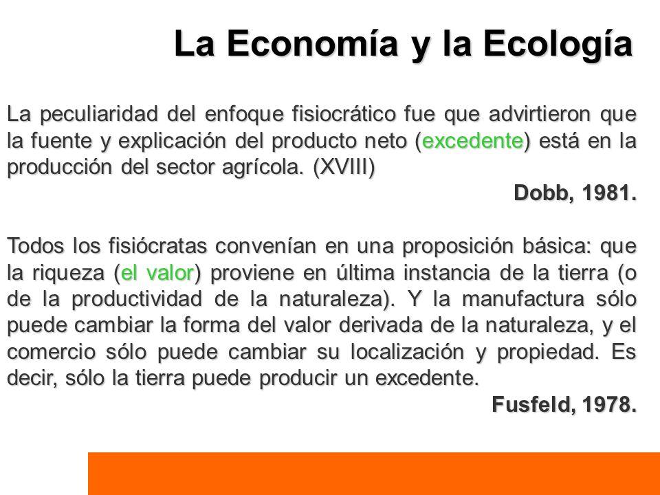 La Economía y la Ecología La peculiaridad del enfoque fisiocrático fue que advirtieron que la fuente y explicación del producto neto (excedente) está