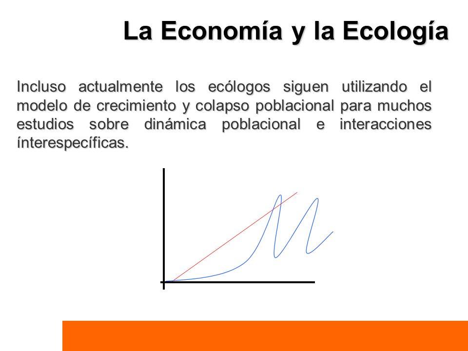 La Economía y la Ecología Incluso actualmente los ecólogos siguen utilizando el modelo de crecimiento y colapso poblacional para muchos estudios sobre