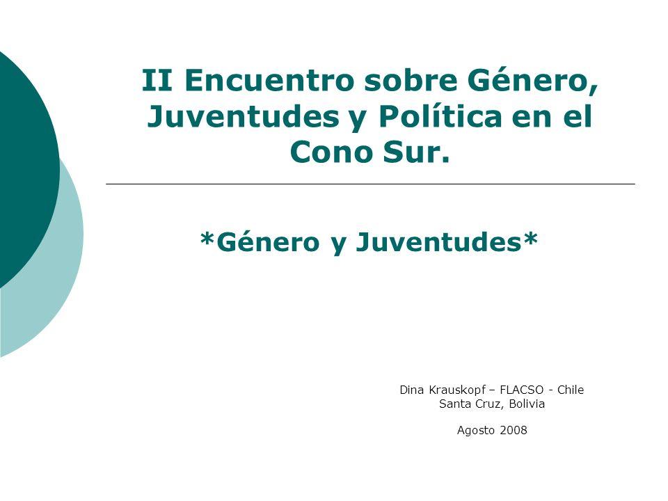 II Encuentro sobre Género, Juventudes y Política en el Cono Sur. *Género y Juventudes* Dina Krauskopf – FLACSO - Chile Santa Cruz, Bolivia Agosto 2008