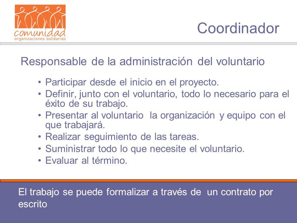 Coordinador Participar desde el inicio en el proyecto. Definir, junto con el voluntario, todo lo necesario para el éxito de su trabajo. Presentar al v