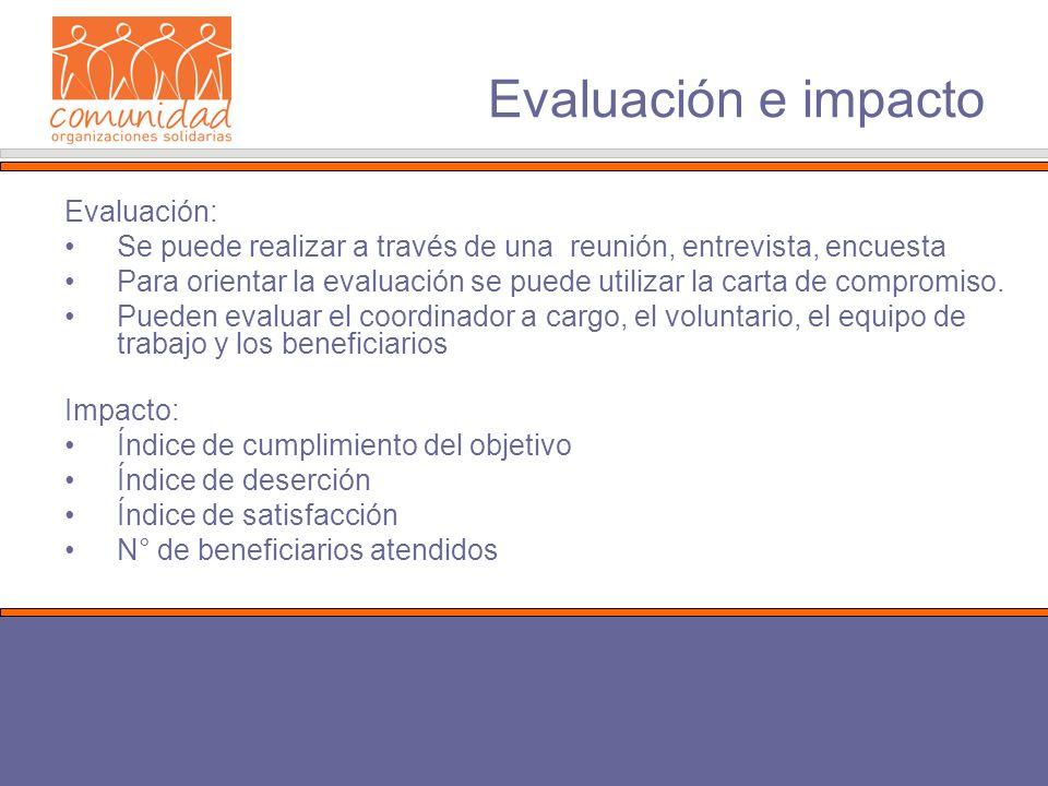 Evaluación e impacto Impacto: Índice de cumplimiento del objetivo Índice de deserción Índice de satisfacción N° de beneficiarios atendidos Evaluación: