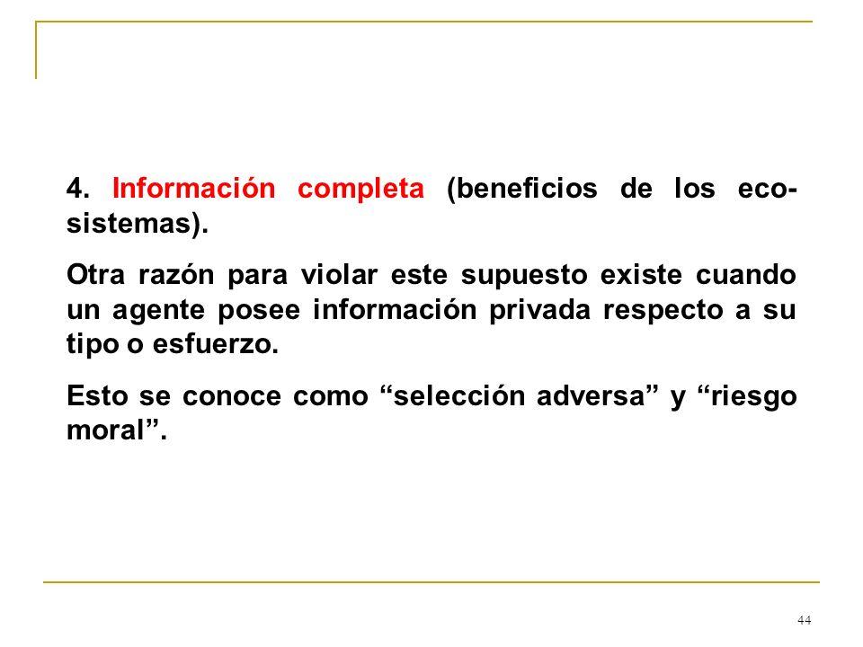 44 4. Información completa (beneficios de los eco- sistemas). Otra razón para violar este supuesto existe cuando un agente posee información privada r