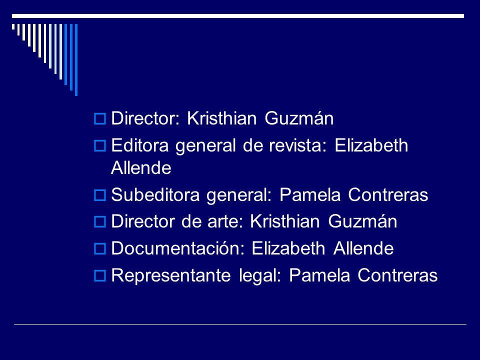 Director: Kristhian Guzmán Editora general de revista: Elizabeth Allende Subeditora general: Pamela Contreras Director de arte: Kristhian Guzmán Documentación: Elizabeth Allende Representante legal: Pamela Contreras