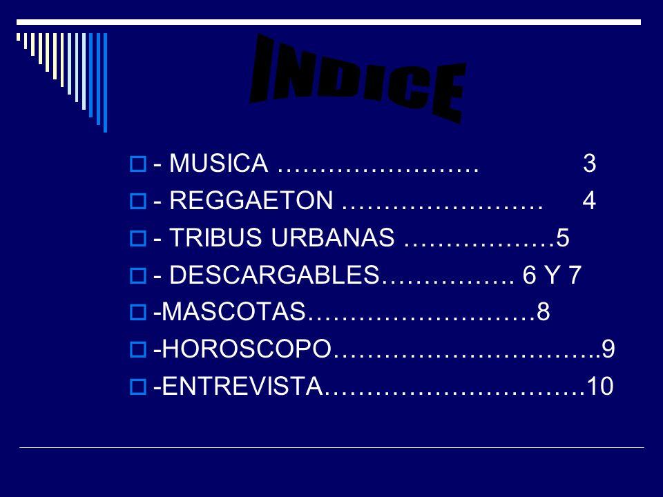 - MUSICA …………………… 3 - REGGAETON …………………… 4 - TRIBUS URBANAS ………………5 - DESCARGABLES…………….