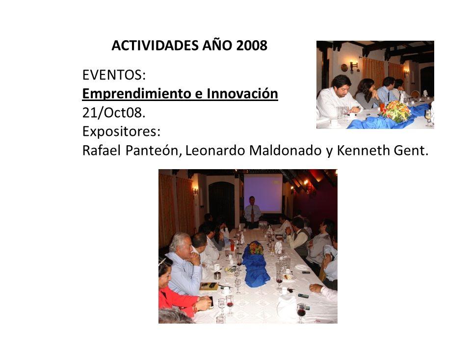 ACTIVIDADES AÑO 2008 EVENTOS: Emprendimiento e Innovación 21/Oct08. Expositores: Rafael Panteón, Leonardo Maldonado y Kenneth Gent.