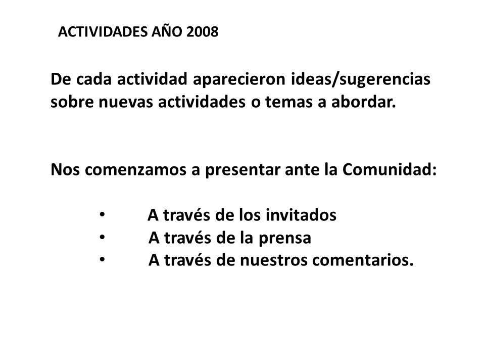 De cada actividad aparecieron ideas/sugerencias sobre nuevas actividades o temas a abordar. Nos comenzamos a presentar ante la Comunidad: A través de