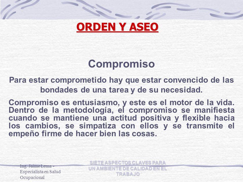 Ing. Jaime Lema - Especialista en Salud Ocupacional SIETE ASPECTOS CLAVES PARA UN AMBIENTE DE CALIDAD EN EL TRABAJO Compromiso Para estar comprometido