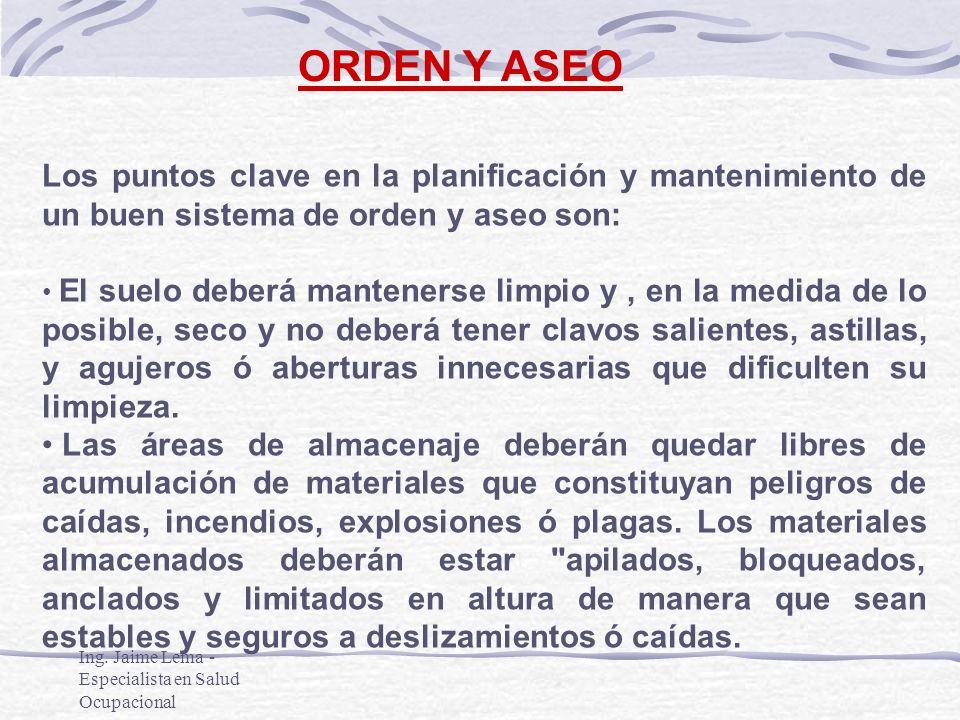 Ing. Jaime Lema - Especialista en Salud Ocupacional ORDEN Y ASEO Los puntos clave en la planificación y mantenimiento de un buen sistema de orden y as