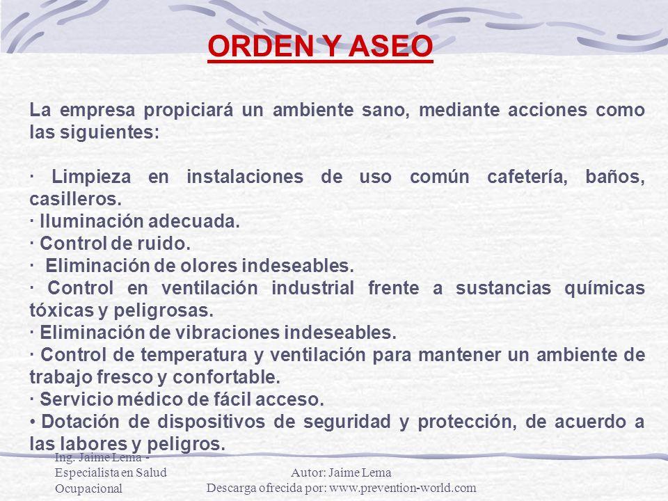 Ing. Jaime Lema - Especialista en Salud Ocupacional ORDEN Y ASEO La empresa propiciará un ambiente sano, mediante acciones como las siguientes: · Limp