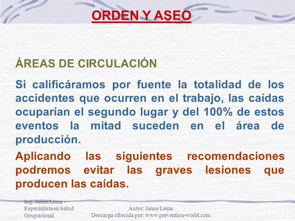 Ing. Jaime Lema - Especialista en Salud Ocupacional ORDEN Y ASEO ÁREAS DE CIRCULACIÓN Si calificáramos por fuente la totalidad de los accidentes que o