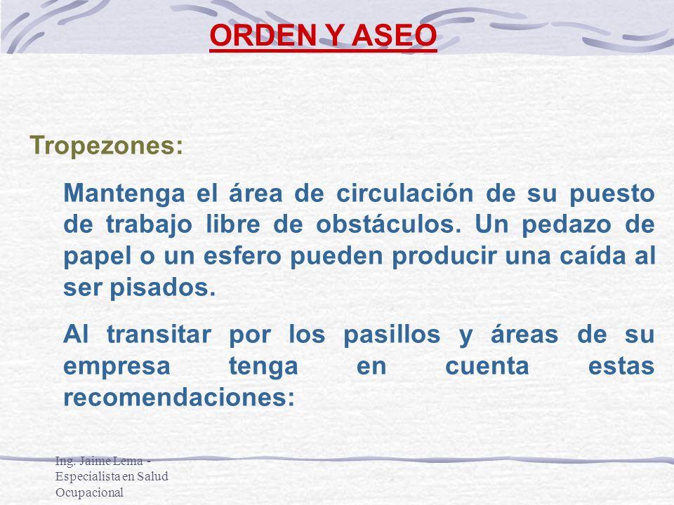 Ing. Jaime Lema - Especialista en Salud Ocupacional ORDEN Y ASEO Tropezones: Mantenga el área de circulación de su puesto de trabajo libre de obstácul