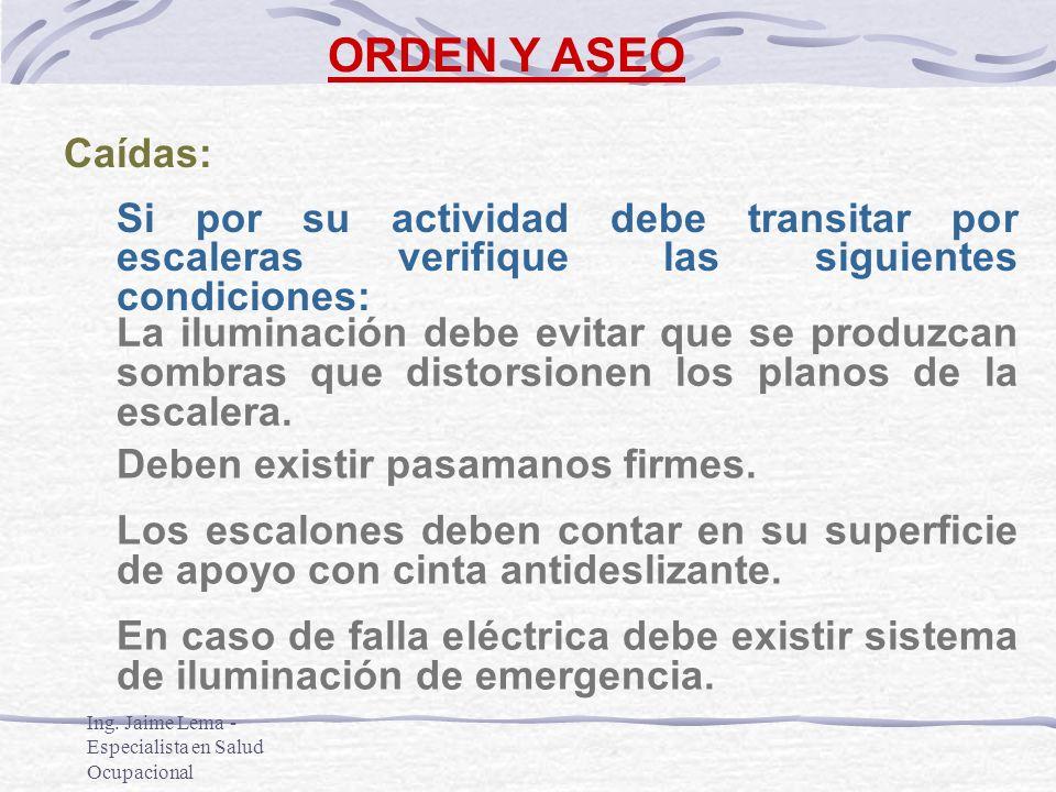 Ing. Jaime Lema - Especialista en Salud Ocupacional ORDEN Y ASEO Caídas: Si por su actividad debe transitar por escaleras verifique las siguientes con