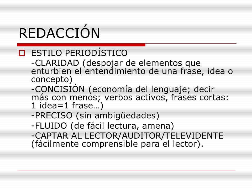 REDACCIÓN ESTILO PERIODÍSTICO -CLARIDAD (despojar de elementos que enturbien el entendimiento de una frase, idea o concepto) -CONCISIÓN (economía del