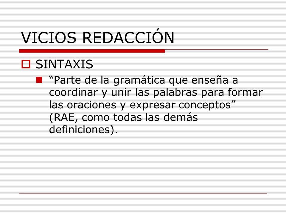 VICIOS REDACCIÓN SINTAXIS Parte de la gramática que enseña a coordinar y unir las palabras para formar las oraciones y expresar conceptos (RAE, como t