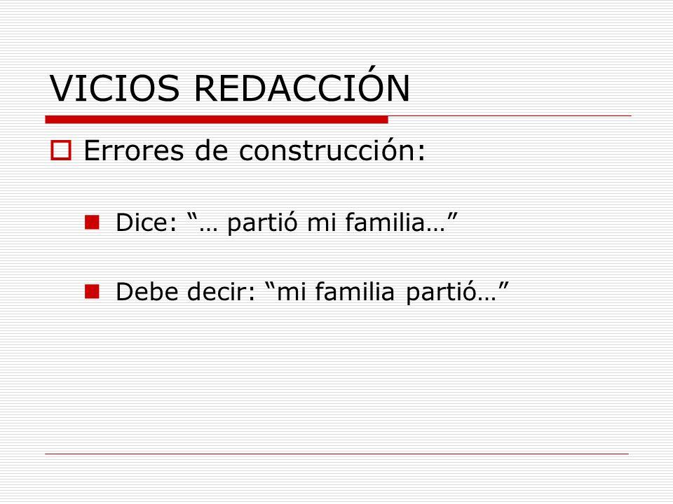 VICIOS REDACCIÓN Errores de construcción: Dice: … partió mi familia… Debe decir: mi familia partió…