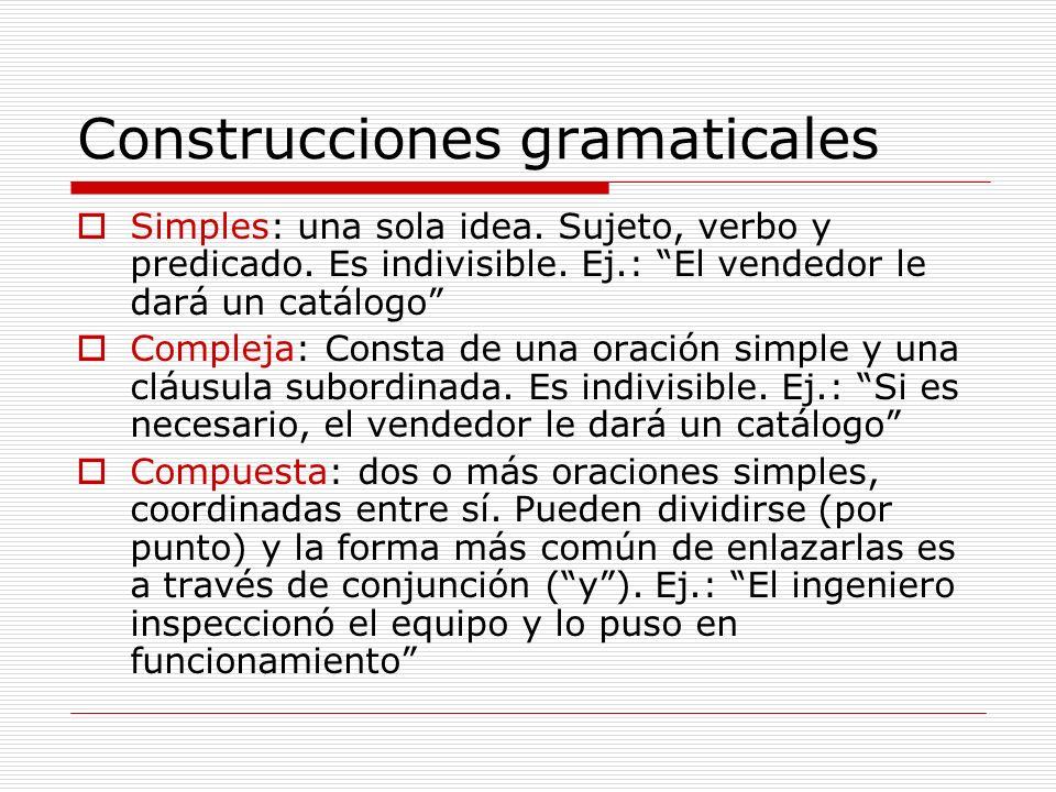 Construcciones gramaticales Simples: una sola idea. Sujeto, verbo y predicado. Es indivisible. Ej.: El vendedor le dará un catálogo Compleja: Consta d