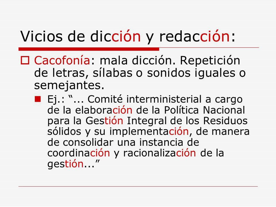 Vicios de dicción y redacción: Cacofonía: mala dicción. Repetición de letras, sílabas o sonidos iguales o semejantes. Ej.:... Comité interministerial