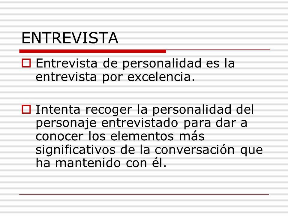 ENTREVISTA Entrevista de personalidad es la entrevista por excelencia. Intenta recoger la personalidad del personaje entrevistado para dar a conocer l