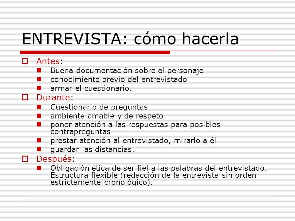 ENTREVISTA: cómo hacerla Antes: Buena documentación sobre el personaje conocimiento previo del entrevistado armar el cuestionario. Durante: Cuestionar