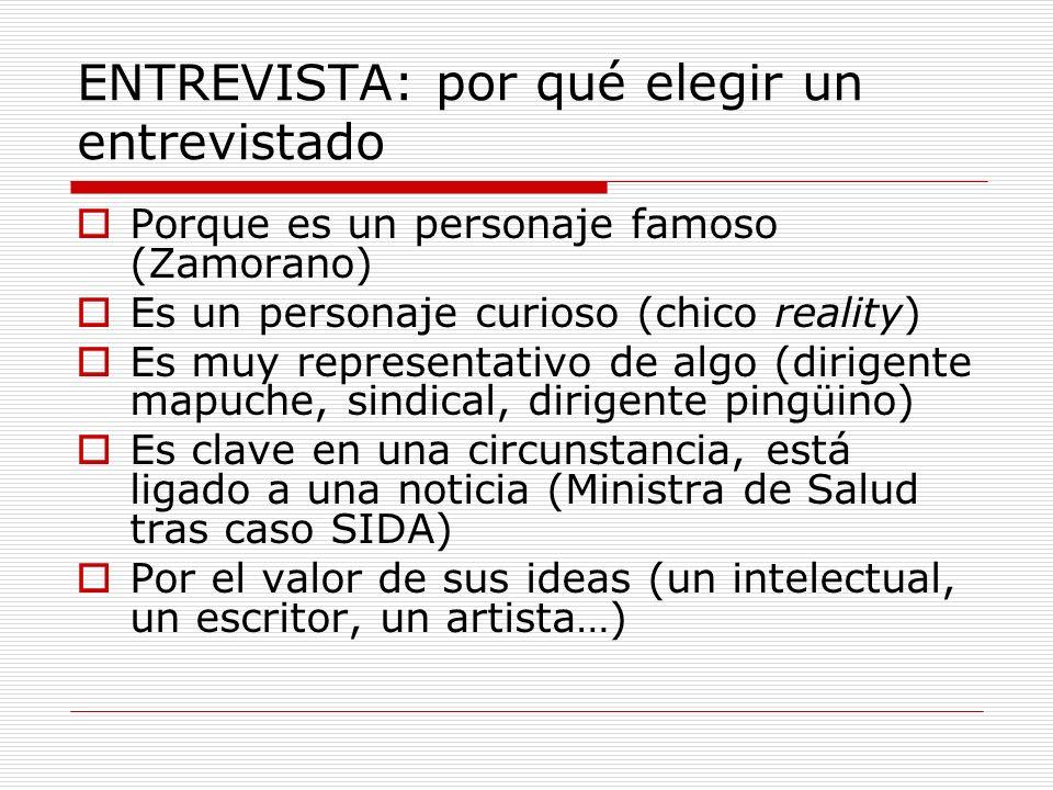 ENTREVISTA: por qué elegir un entrevistado Porque es un personaje famoso (Zamorano) Es un personaje curioso (chico reality) Es muy representativo de a