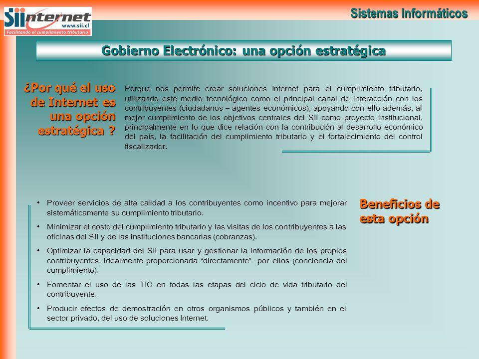 Sistemas Informáticos Gobierno Electrónico: una opción estratégica Porque nos permite crear soluciones Internet para el cumplimiento tributario, utili